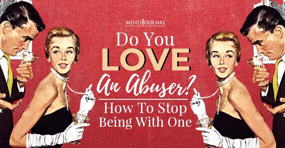 do you love an abuser how can you stop being with one