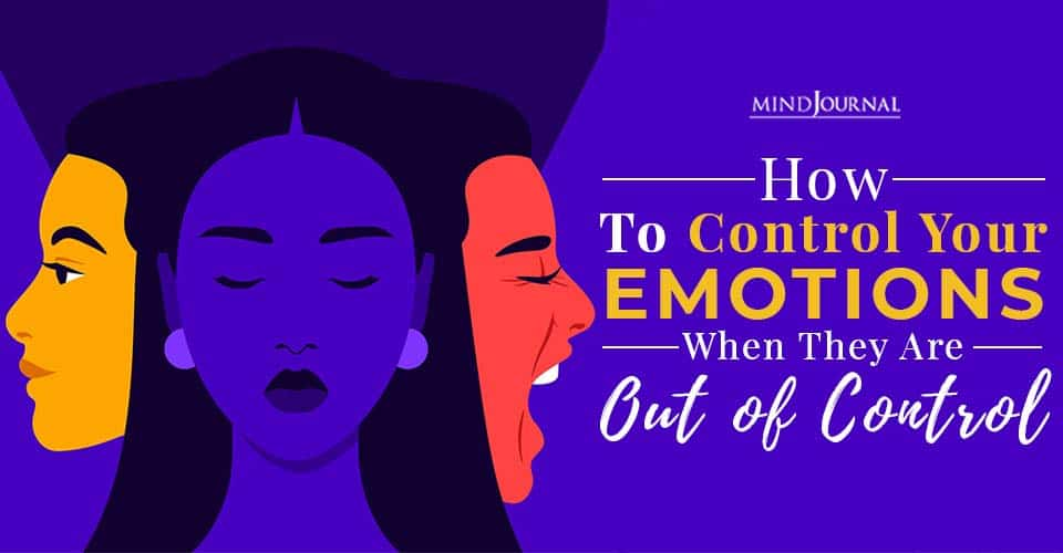 how to control your emotions when they are out of control