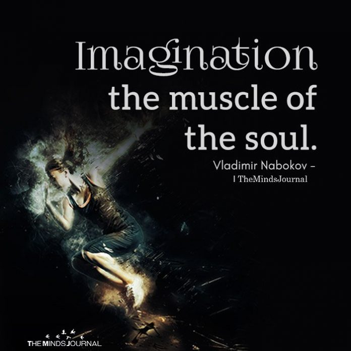 Imagination the muscle the soul.