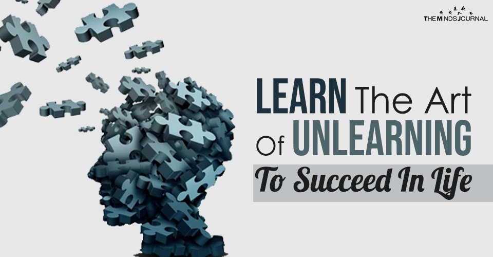 learn the art of unlearning to succeed in life