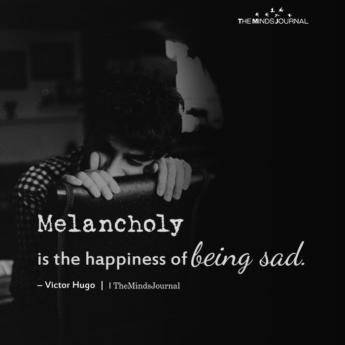 Melancholy Is The Happiness