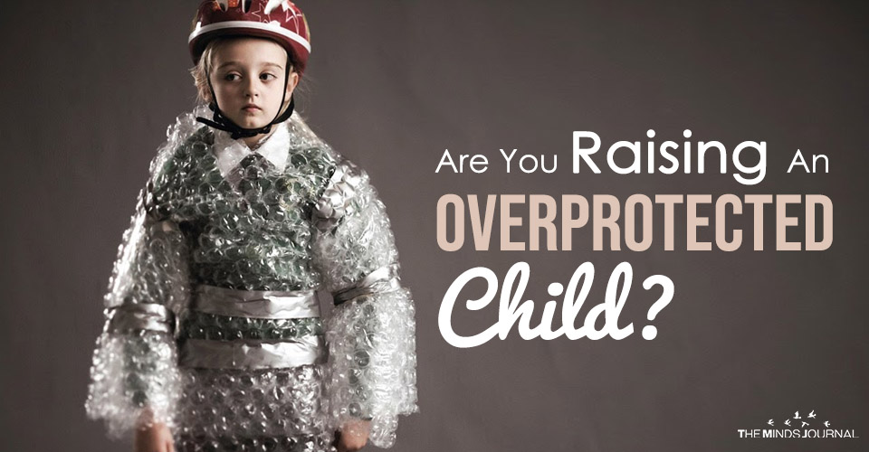 Are You Raising An Overprotected Child?