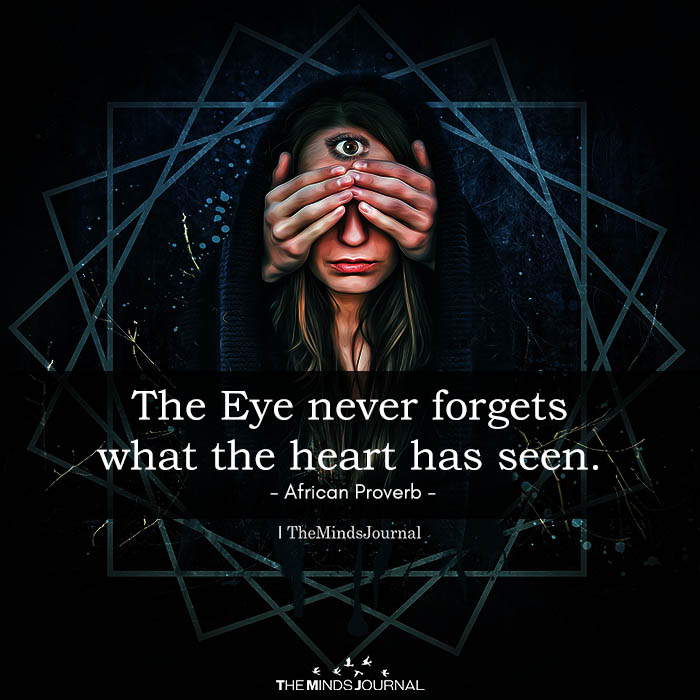 The Eye Never Forgets What The Heart Has Seen