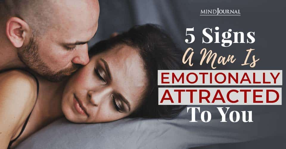 signs man is emotionally attached to you