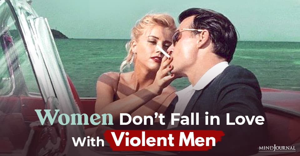 women do not fall in love with violent men