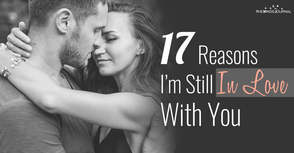 17 Reasons I'm Still In Love With You