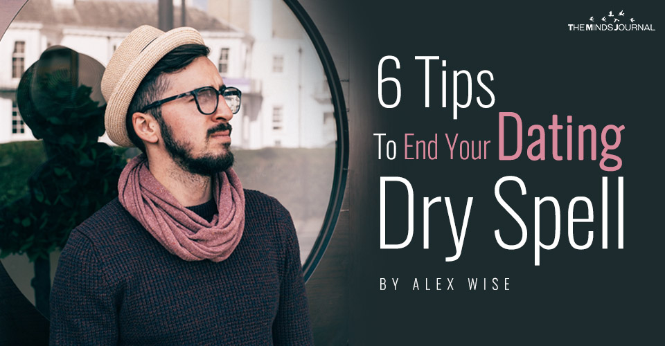 6 Tips To End Your Dating Dry Spell