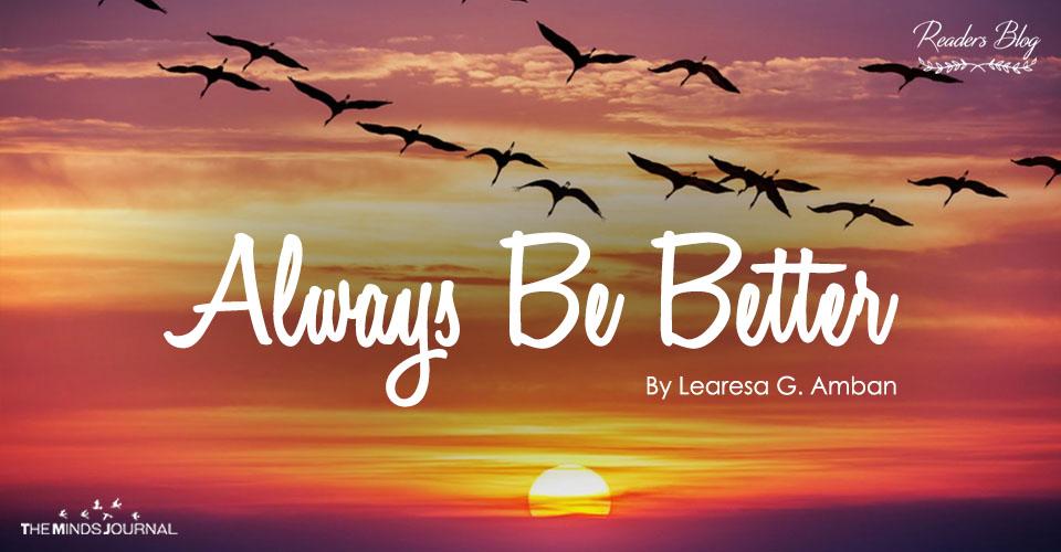 Always Be Better