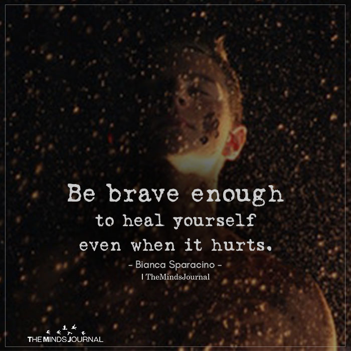 Be Brave Enough To Heal Yourself