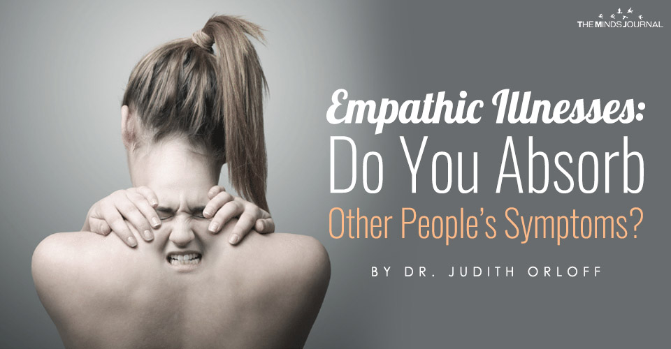 Empathic Illnesses Do You Absorb Other People's Symptoms