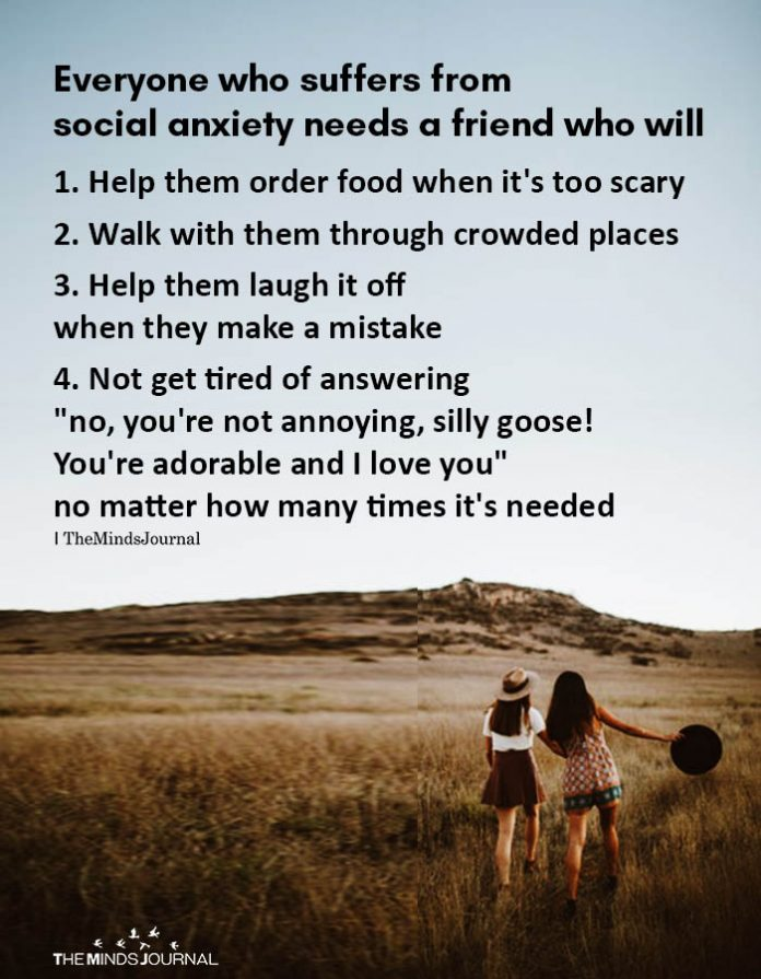 Everyone who suffers from social anxiety needs a friend who will