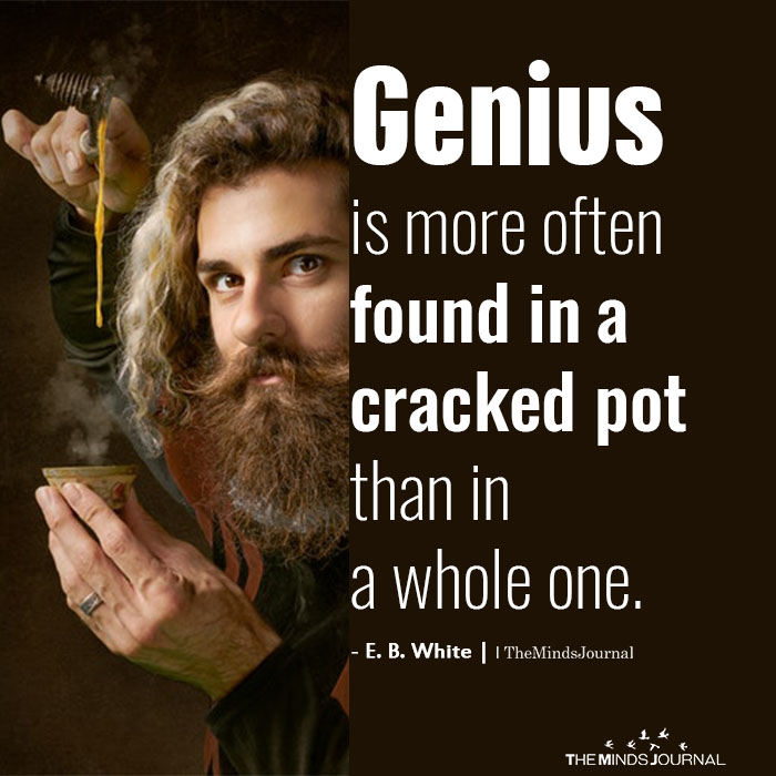 Genius Is More Often Found In A Cracked Pot
