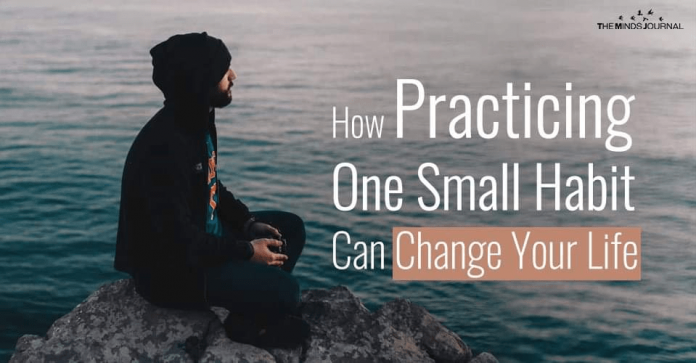 How Practicing One Small Habit Can Change Your Life