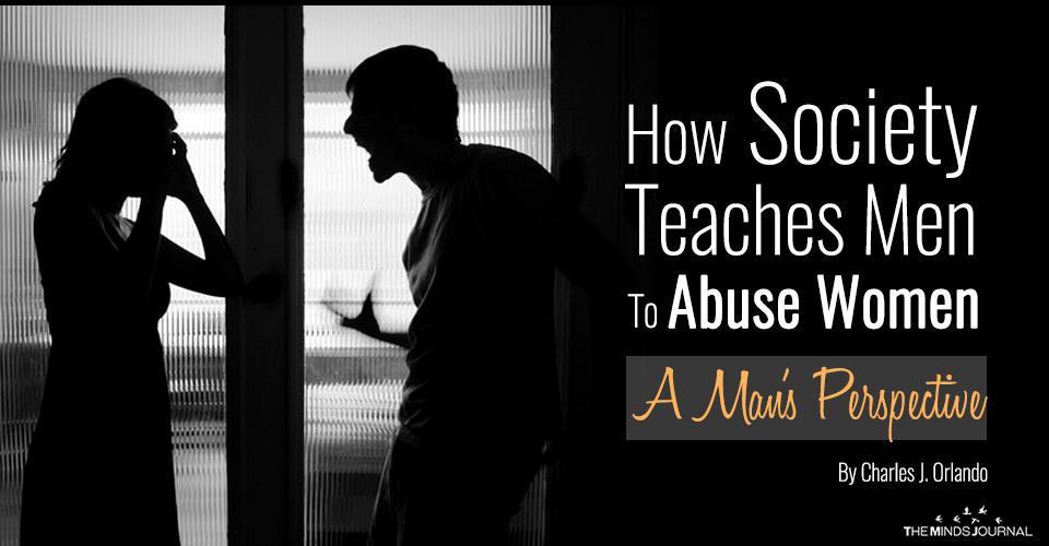 How Society Teaches Men To Abuse Women