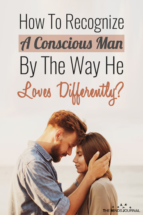 How To Recognize A Conscious Man By The Way He Loves Differently