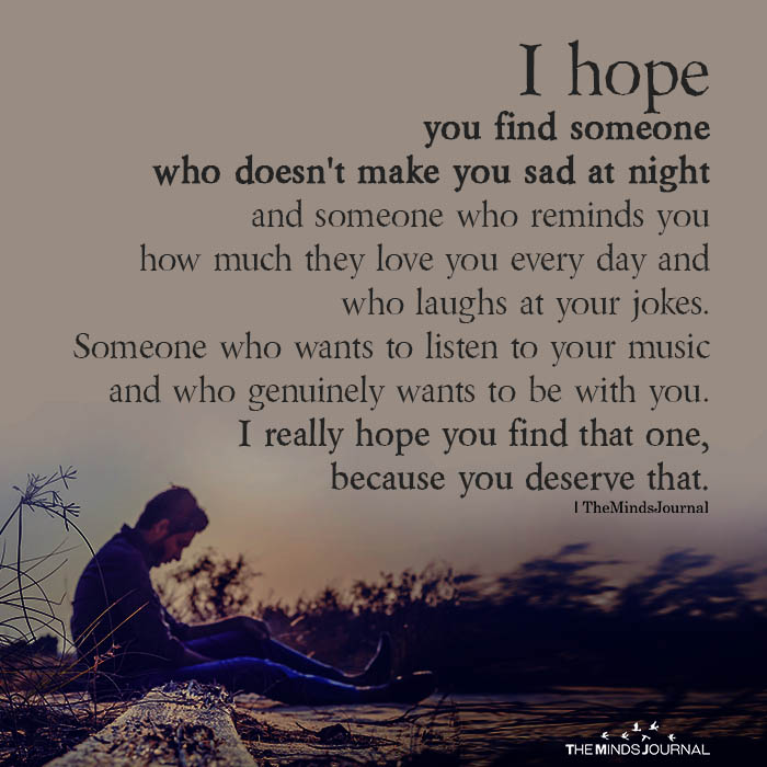 I Hope You Find Someone Who Doesn't Make You Sad At Night
