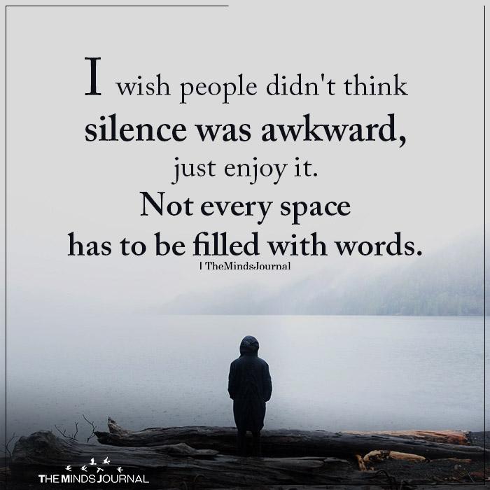 I Wish People Didn't Think Silence Was Awkward