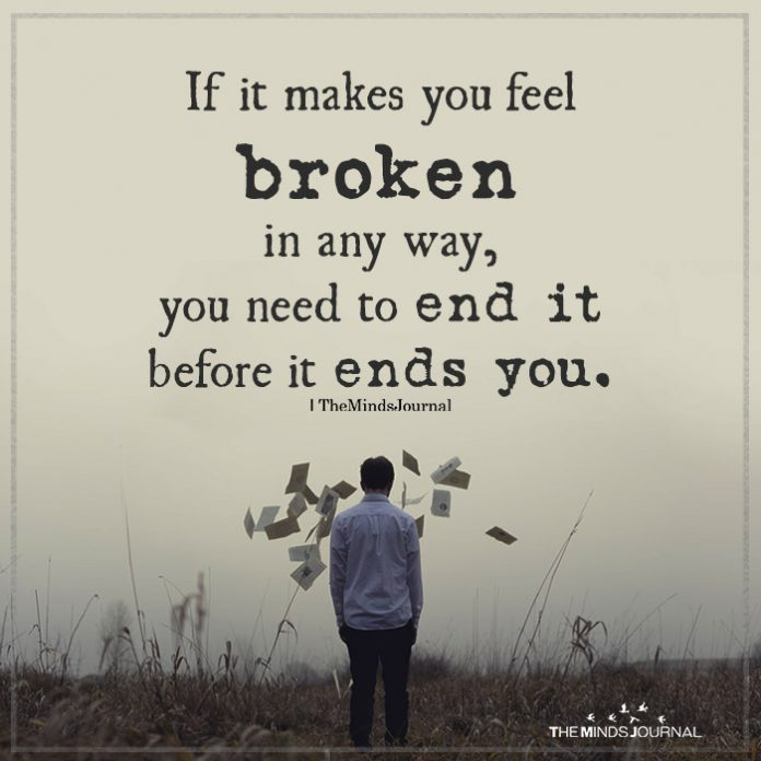 If it makes you feel broken in any way