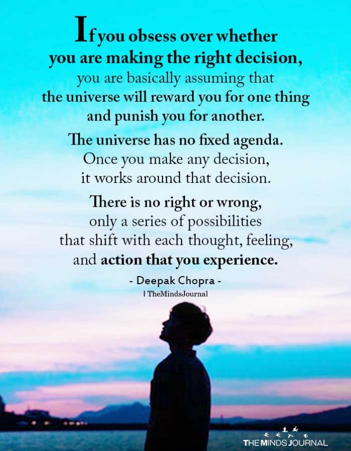 If you obsess over whether you are making the right decision