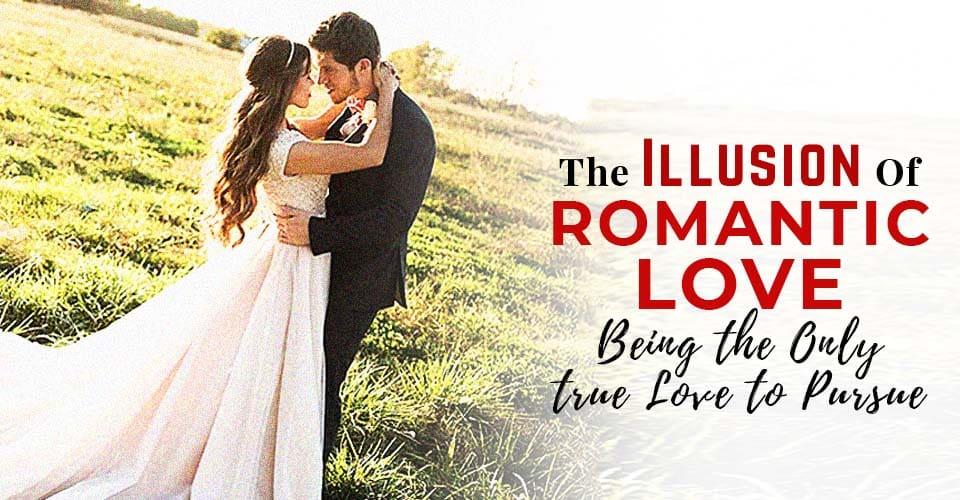 Illusion Romantic Love Being True Love Pursue