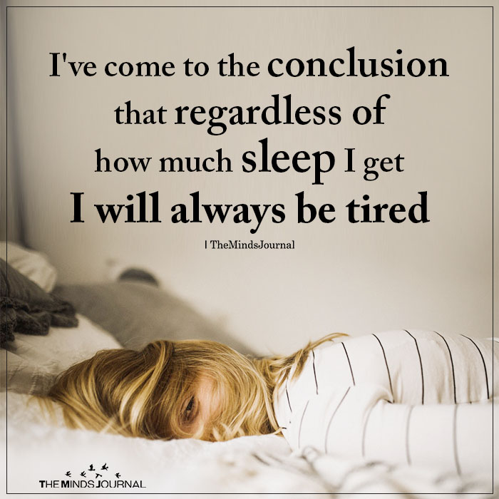 I've Come To The Conclusion That Regardless Of How Much Sleep