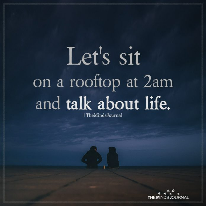 Let's sit on a rooftop at 2 am