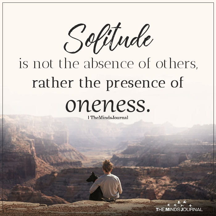 Solitude Is Not The Absence Of Others