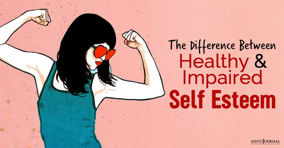 The Difference Between Healthy And Impaired Self Esteem