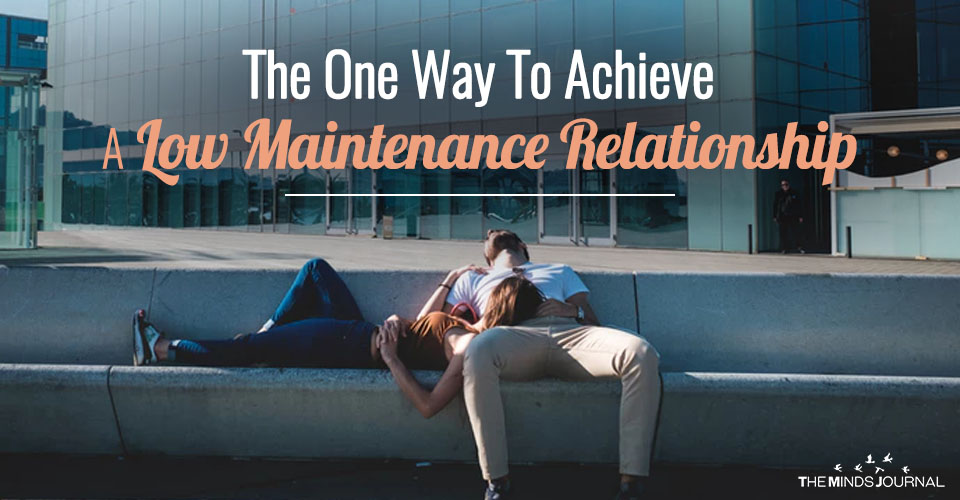 The One Way To Achieve A Low Maintenance Relationship