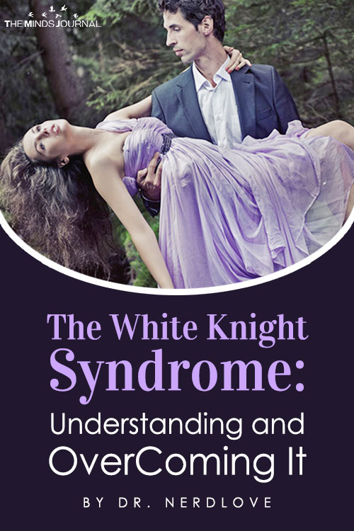 The White Knight Syndrome Understanding and OverComing It