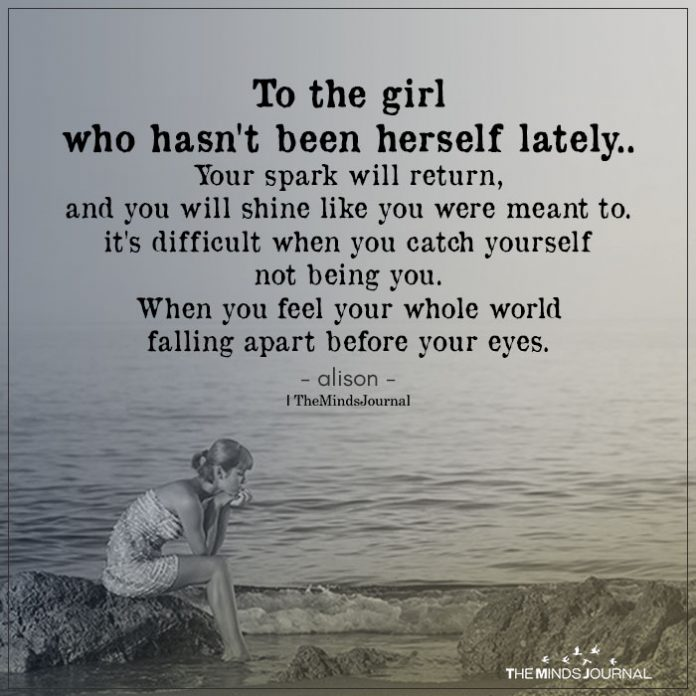 To The Girl Who Hasn't Been Herself Lately