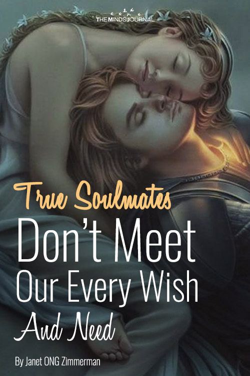 True Soulmates Don't Meet Our Every Wish And Need
