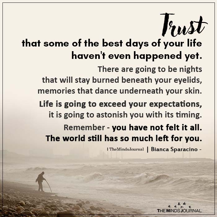 Trust That Some Of The Best Days Of Your Life Haven't Even Happened Yet