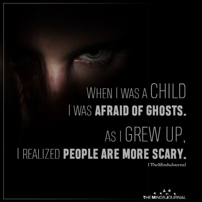 When I Was A Child I Was Afraid Of Ghosts