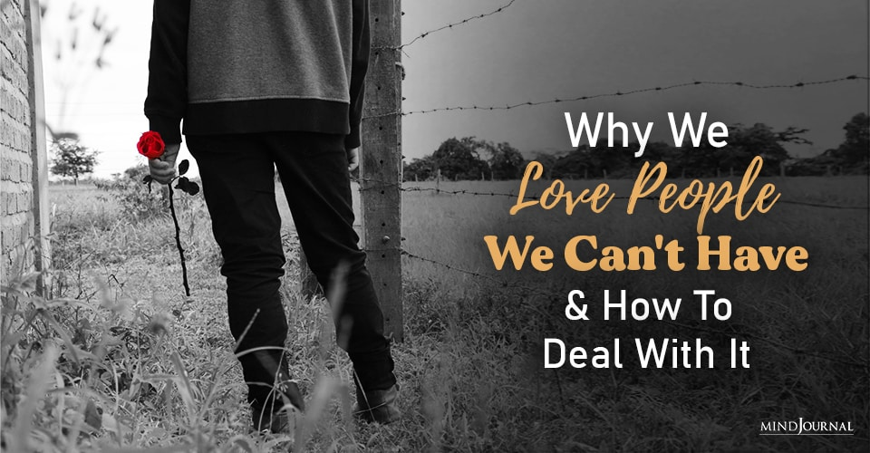 Why We Love People We Can't Have and How To Deal With It