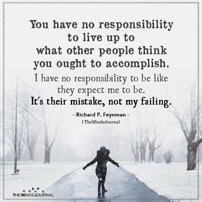 You have no responsibility to live up