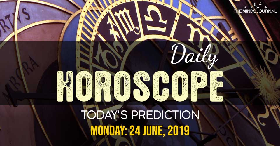 Your Daily Predictions for Monday 24 June 2019