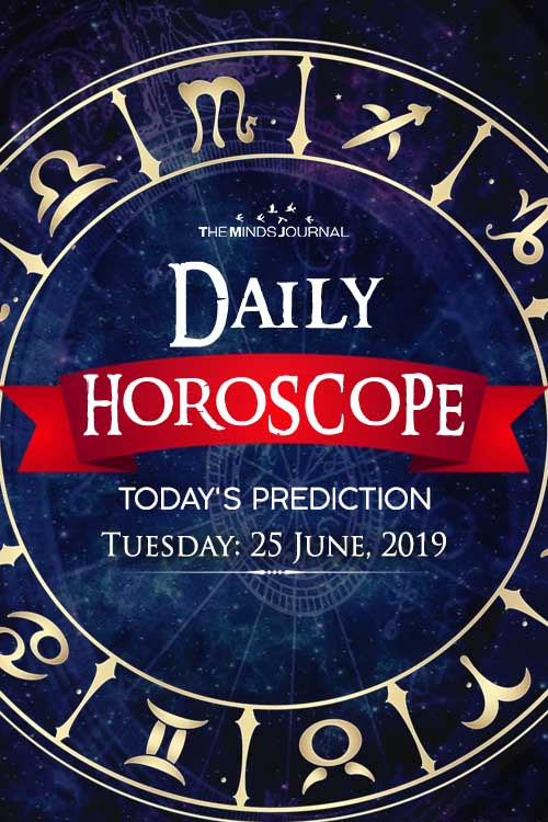 Your Daily Predictions for Tuesday 25 June 2019
