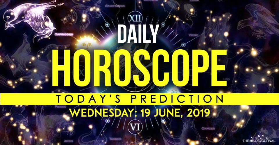 Your Daily Predictions for Wednesday 19 June 2019