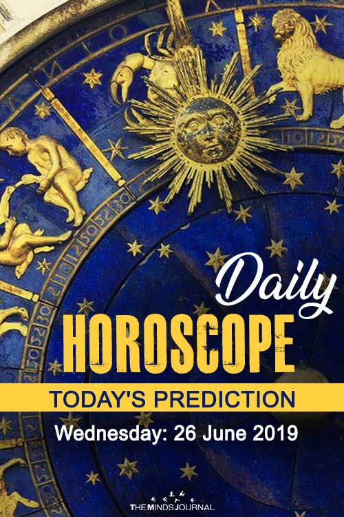 Your Daily Predictions for Wednesday 26 June 2019