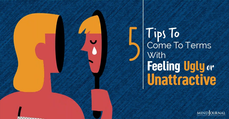 come to terms with feeling ugly or unattractive