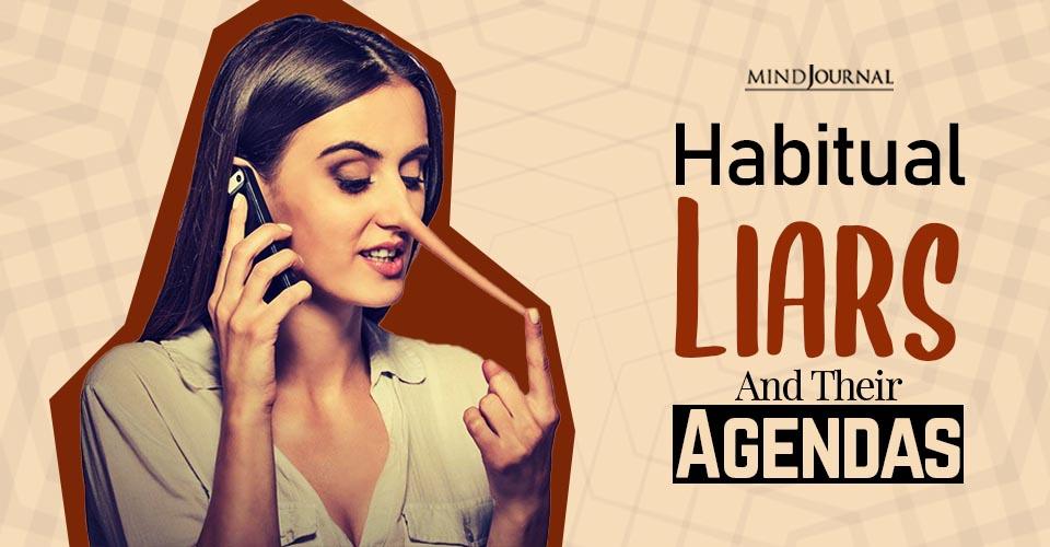 habitual liars and their agendas