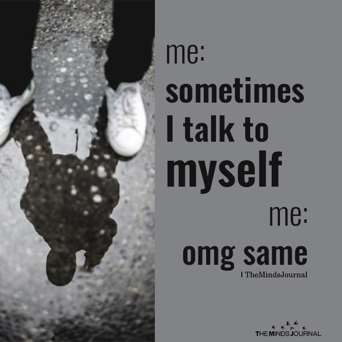 Me: Sometimes I Talk To Myself