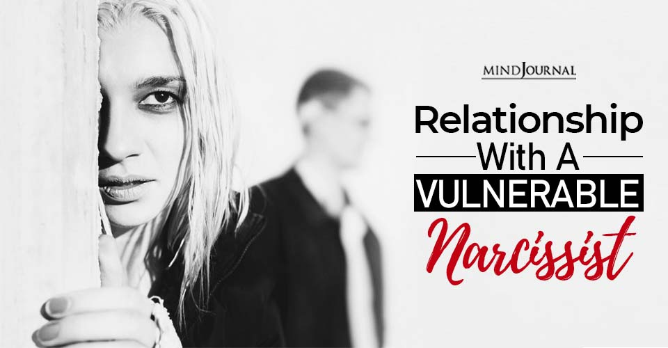 relationship with a vulnerable narcissist