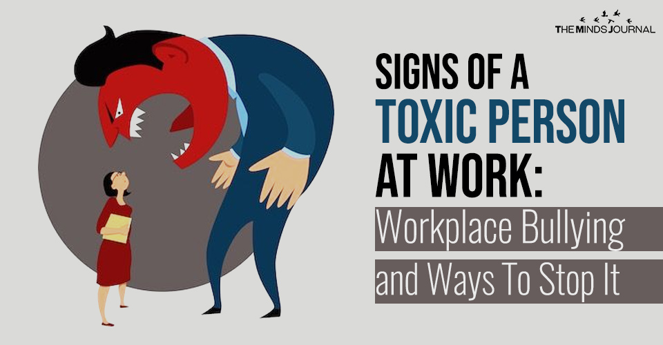 Signs of A Toxic Person At Work : Workplace Bullying and Ways To Stop It