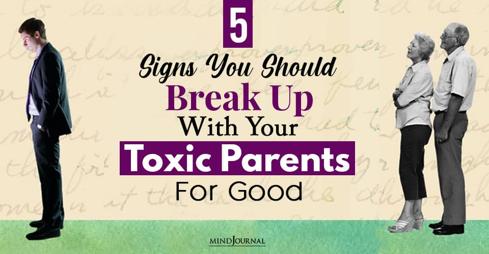 signs you should break up with your toxic parents for good