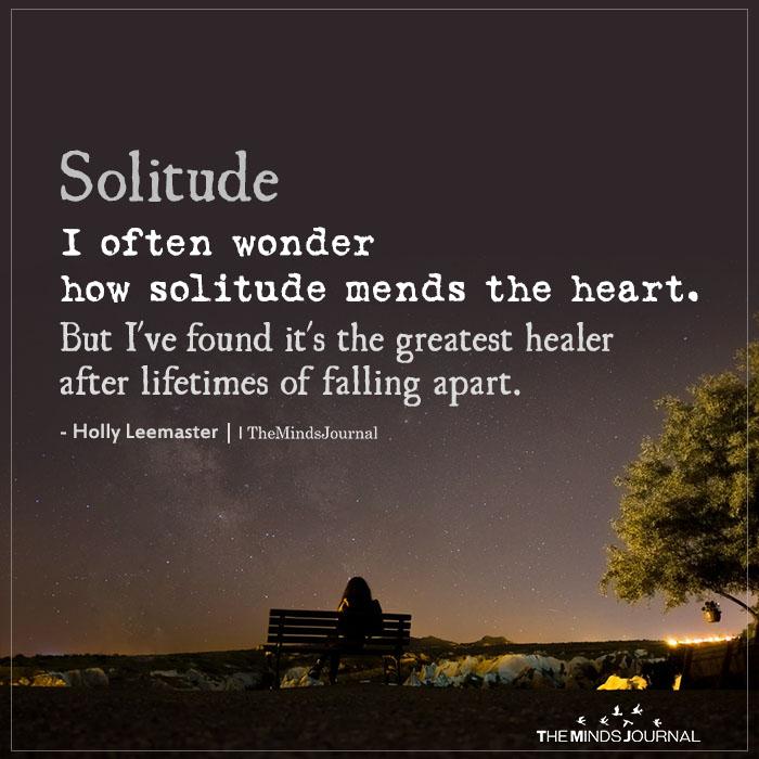 Solitude I Often Wonder How Solitude Mends The Heart