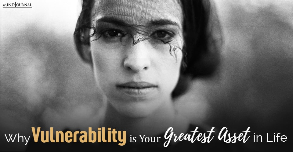 vulnerability is your greatest asset in life