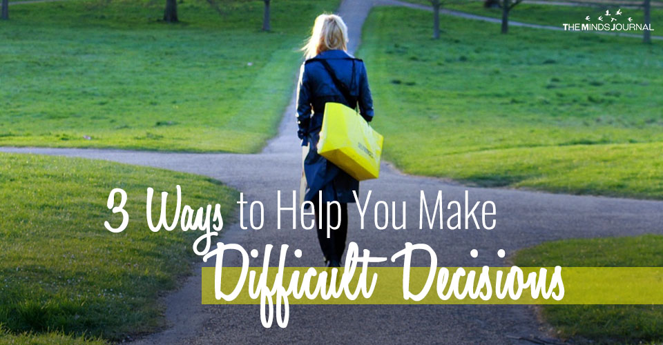 3 Ways to Help You Make Difficult Decisions