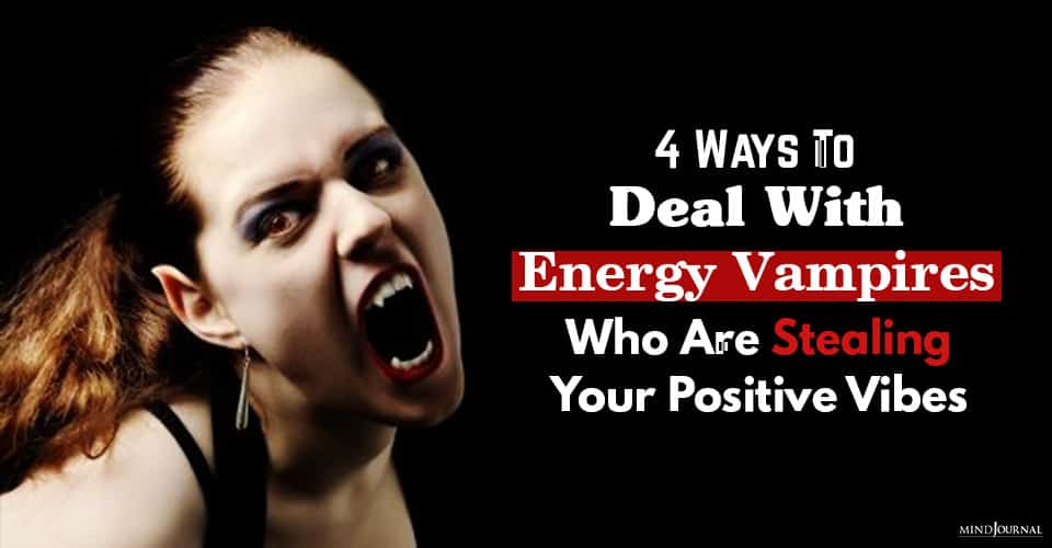 ways to deal with toxic energy vampires who are stealing your positive vibes
